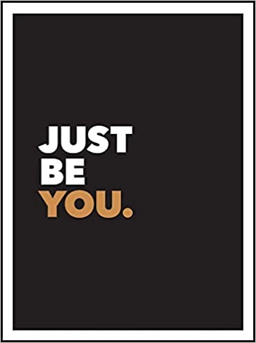 BE YOU , BECAUSE EVERYONE ELSE ISTAKEN